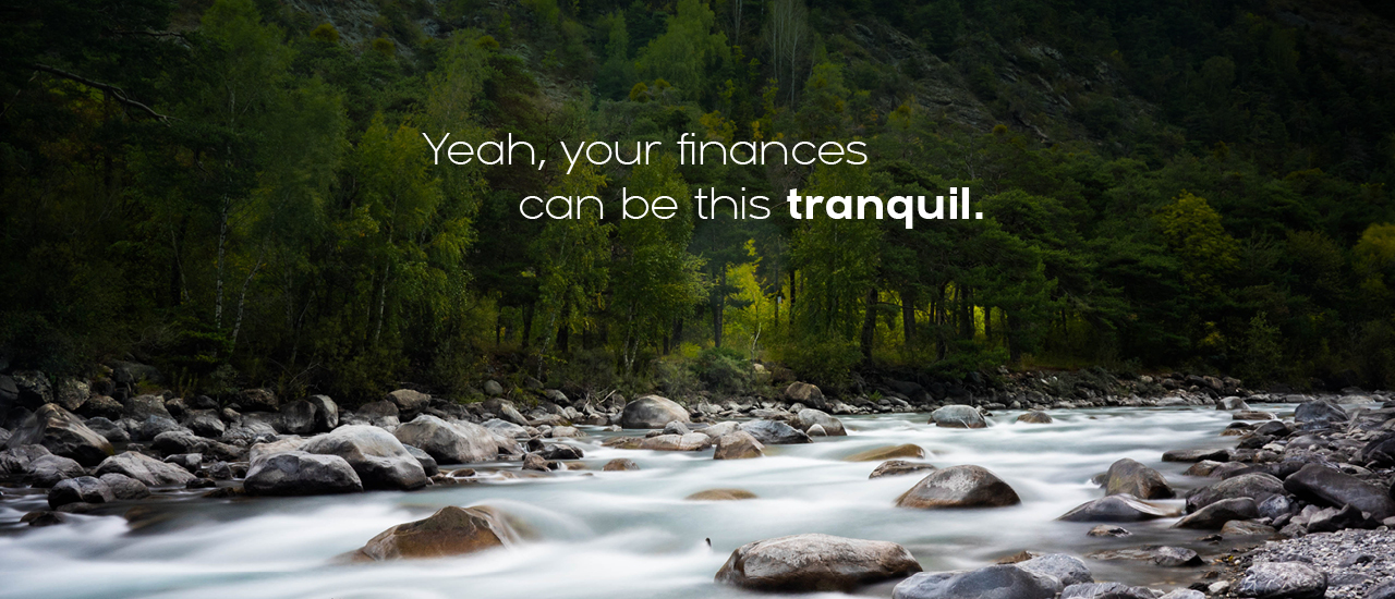Yeah, your finances can be this tranquil.