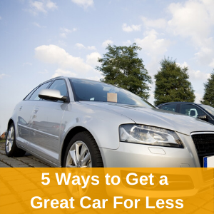 silver sedan with text saying 5 ways to get a great car for less over a gold box