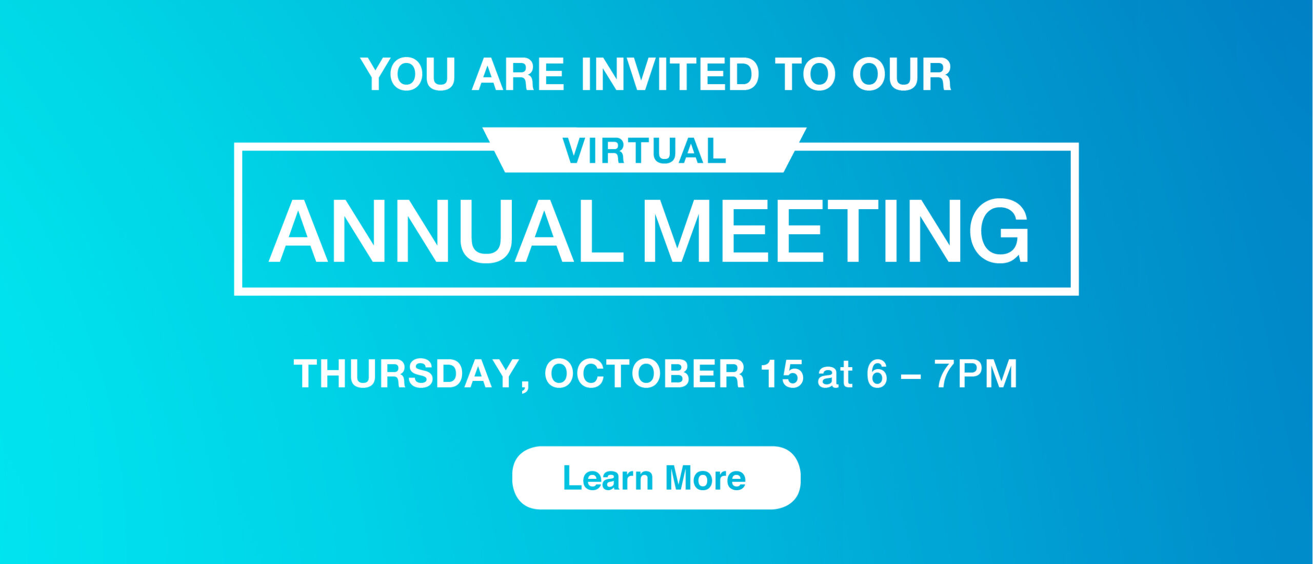 blue gradient background with white text you are invited to our virtual annual meeting Thursday, October 15 at 6 - 7 PM and a white learn more button